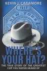 Where's Your Hat?: The True Story of The Greatest Cop You Never Heard of Cover Image