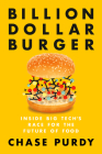 Billion Dollar Burger: Inside Big Tech's Race for the Future of Food Cover Image