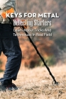 Keys For Metal Detecting Starters: Learn About Tricks And Techniques In Real Field: Metal Detector Treasure Hunting Cover Image