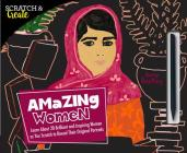 Scratch & Create: Amazing Women: Learn About 20 Brilliant and Inspiring Women as you Scratch to Reveal Their Original Portraits Cover Image
