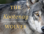 The Kootenay Wolves: Five Years Following a Wild Wolf Pack Cover Image