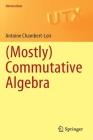 (Mostly) Commutative Algebra (Universitext) Cover Image