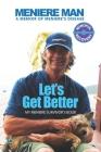 Meniere Man Let's Get Better: A Memoir of Meniere's Disease Cover Image