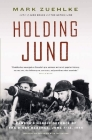 Holding Juno: Canada's Heroic Defence of the D-Day Beaches: June 7-12, 1944 Cover Image