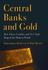 Central Banks and Gold: How Tokyo, London, and New York Shaped the Modern World Cover Image