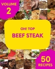 Oh! Top 50 Beef Steak Recipes Volume 2: Home Cooking Made Easy with Beef Steak Cookbook! Cover Image