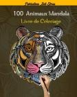 100 Animaux Mandala Livre de Coloriage: 100 mandalas animaux livre de coloriage pour adultes,100 animaux (lions, chats, chiens, tigre etc..) motifs an Cover Image