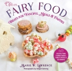Fairy Food: Treats for Fanciful Meals & Parties (Whimsical Treats) Cover Image