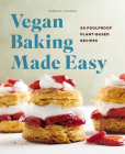 Vegan Baking Made Easy: 60 Foolproof Plant-Based Recipes Cover Image