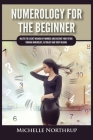Numerology For The Beginner: Master the Secret Meaning of Numbers and Discover Your Future through Numerology, Astrology and Tarot Reading Cover Image