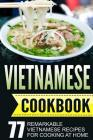 Vietnamese Cookbook: 77 Remarkable Vietnamese Recipes for Cooking at Home Cover Image