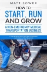 How to Start, Run, and Grow a Non-Emergency Medical Transportation Business: A Step-By-Step Startup Guide to Starting a Successful NEMT Business Cover Image
