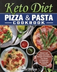 Keto Diet Pizza & Pasta Cookbook: Vibrant and Tasty Low-Carb Recipes to Enhance You Sense of Happiness for Everyday Cooking Cover Image