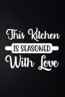 This Kitchen Is Seasoned With Love: 100 Pages 6'' x 9'' Recipe Log Book Tracker - Best Gift For Cooking Lover Cover Image