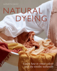 Natural Dyeing: How to Work With Plant Dyes Cover Image
