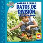 Vamos A Usar Datos de Division en el Jardin = Using Division Facts in the Garden (Matematicas en Nuestro Mundo: Nivel 3) Cover Image