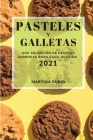 Pasteles Y Galletas 2021 (Cake and Cookie Recipes 2021 Spanish Edition): Una Selección de Recetas Sabrosas Para Cada Ocasión Cover Image