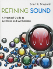 Refining Sound: A Practical Guide to Synthesis and Synthesizers Cover Image
