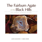 The Fairburn Agate of the Black Hills: 100 Unique Storied Agates Cover Image