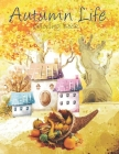 Autumn Life Coloring Book: An Adult Coloring Book Featuring Beautiful Autumn Scenes, Cute Animals and Relaxing Fall Inspired Designs: Stress Reli Cover Image
