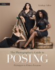 The Photographer's Guide to Posing: Techniques to Flatter Everyone Cover Image