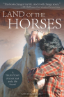 Land of the Horses: A True Story of a Lost Soul and a Life Found Cover Image