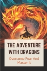 The Adventure With Dragons: Overcome Fear And Master It: Fantasy With Special Stone And Army Cover Image