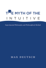 The Myth of the Intuitive: Experimental Philosophy and Philosophical Method Cover Image