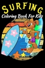 Surfing Coloring Book For Kids: Ages 4-8, 8-12 Fun High Quality Images, Make Your Kid Learning When Coloring, Only For Surfing Lovers Cover Image