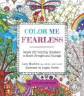 Color Me Fearless: Nearly 100 Coloring Templates to Boost Strength and Courage (A Zen Coloring Book) Cover Image