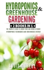 Hydroponics and Greenhouse Gardening: 2 BOOKS IN 1: The complete guide to grow food and herbs at home! (Hydroponic Techniques and Greenhouse System Cover Image