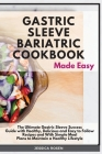 Gastric Sleeve Bariatric Cookbook Made Easy: The Ultimate Gastric Sleeve Success Guide with Healthy, Delicious and Easy to Follow Recipes and With Sim Cover Image