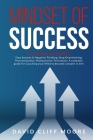 Mindset of Success: This book includes: Stop Anxiety & Negative Thinking, Stop Overthinking, Procrastination, Manipulation Techniques. A c Cover Image