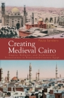 Creating Medieval Cairo: Empire, Religion, and Architectural Preservation in Nineteenth-Century Egypt Cover Image