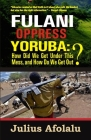 Fulani Oppress Yoruba: How Did We Get Under This Mess, and How Do We Get Out? Cover Image