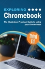 Exploring Chromebook Third Edition: The Illustrated, Practical Guide to using Chromebook Cover Image