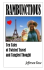Rambunctious ... Ten Tales of Twisted Travel and Tangled Thought Cover Image