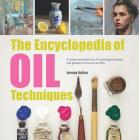 The Encyclopedia of Oil Painting Techniques: A Unique Visual Directory Of Oil Painting Techniques, With Guidance On How To Use Them Cover Image