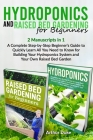 Hydroponics and Raised Bed Gardening for Beginners: 2 Manuscripts in 1 - A Complete Step-by-Step Beginner's Guide to Quickly Learn All You Need to Kno Cover Image