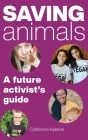 Saving Animals: A Future Activist's Guide Cover Image