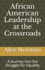 African American Leadership at the Crossroads: A Journey Into the Struggle for Equality Cover Image