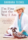 I'm Fine Just the Way I Am: Healing Emotional Pain through the Wisdom of Animals and Oracles Cover Image