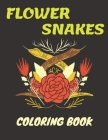 Flower Snakes Coloring Book: Relaxing And Stress Relieving Flowers With Snake Patterns Artistic Design Cover Image