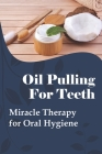 Oil Pulling For Teeth: Miracle Therapy for Oral Hygiene: History Of Oil Pulling Cover Image