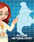 Future Meteorologist: For Kids - Forecast - Atmospheric Sciences - Storm Chaser Cover Image