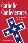 Catholic Confederates: Faith and Duty in the Civil War South (Civil War Era in the South) Cover Image