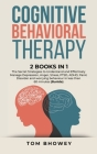 Cognitive Behavioral Therapy: 2 Books in 1: The Secret Strategies to Understand and Effectively Manage Depression, Anger, Stress, PTSD, ADHD, Panic Cover Image