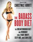 The Badass Body Diet: The Breakthrough Diet and Workout for a Tight Booty, Sexy Abs, and Lean Legs (The Badass Series) Cover Image