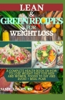 Lean and Green Recipes for Weight Loss: A Complete Health Book On How To Lose Weight Fast For Men and Women, Foods To Eat And Avoid + Meal Plan Cover Image