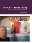 The Art of Fortune Telling: Predicting the Future for Fun & Profit Cover Image